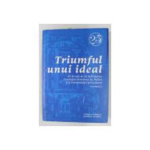 TRIUMFUL UNUI IDEAL - 25 DE ANI DE INFIINTAREA FUNDATIEI ROMANIA DE MAINE SI A UNIVERSITATII SPIRU HARET , VOLUMUL II , 2016 , CONTINE CD *