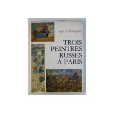 TROIS PEINTRES RUSSES A PARIS par ALAIN BOSQUET , 1980