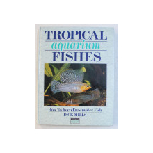 TROPICAL AQUARIUMM FISHES  - HOW TO KEEP FRESHWATER FISH by DICK MILLS , 1988