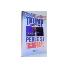 TRUMP SI TRUMPISME, PERLE SI TROMBOANE de DANIEL VOICEA , 2016