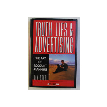 TRUTH , LIES and ADVERTISING - THE ART OF ACCOUNT  PLANNING by JON STEEL , 1998