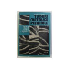 TUBURI METALICE FLEXIBILE , FABRICARE , UTILIZARE , EXPLOATARE de AUGUSTIN RODINA , 1987