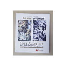 TUDOR BANUS  - HONORE DAUMIER , INTALNIRI IN PAGINI TIPARITE , EDITIE IN ROMANA , FRANCEZA , EHGLEZA , 2017