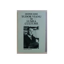 TUDOR VIANU SI LUMEA SCRIERII de GEORGE GANA , 1998