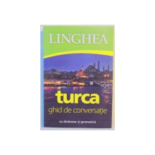TURCA , GHID DE CONVERSATIE , EDITIA A 2 A REV , 2014