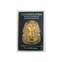 TUTANKHAMEN , AMENISM , ATENISM AND EGYPTIAN MONOTHEISM by E. A. WALLIS BUDGE , 1991