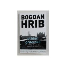 UCIDETI GENERALUL DE BOGDAN HRIB , 2016 , *DEDICATIE