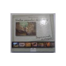 UMBRA CORNULUI DE RINOCER - DESPRE ANIMALE, CU DRAGOSTE de ALEXANDRU MARINESCU , 2008