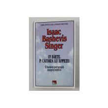 UN BAIETEL IN CAUTAREA LUI DUMNEZEU -  O LUMINA PERSONALA ASUPRA MISTICII de ISAAC BASHEVIS SINGER , 2019