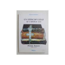 UN EPISCOP UITAT SI CARTILE LUI  - DIONISIE ROMANO ( 1806 - 1873 ) de RAZVAN IONESCU , 2007