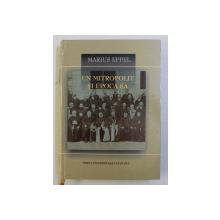 UN MITROPOLIT SI EPOCA SA - VASILE MANGRA (1850-1918) de MARIUS EPPEL , 2006