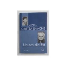 UN OM DIN EST  - STUDIU MONOGRAFIC de DANIEL CRISTEA - ENACHE , 2006