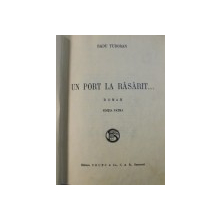UN PORT LA RASARIT ... roman de RADU TUDORAN , EDITIA PATRA , EDITIE INTERBELICA , EXEMPLAR VII DIN X , NEPUS IN COMERT , DEDICATIE*