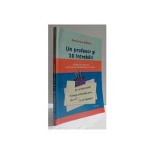 UN  PROFESOR SI 10  INTREBARI - STUDIO DE REFLECTIE, EXERCITII DE AUTOEVALUARE CU CHEIE de DOINA IRINA SIMION , 2006,  DEDICATIE *