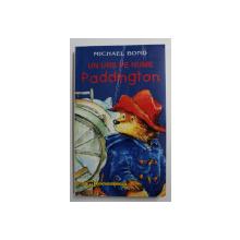 UN URS PE NUME PADDINGTON de MICHAEL BOND , ilustratii de PEGGY FORTNUM , 2001, COPERTA FATA CU URME DE UZURA *