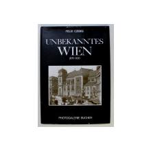 UNBEKANNTES WIEN 1870 - 1920 von FELIX CZEIKE , 1998