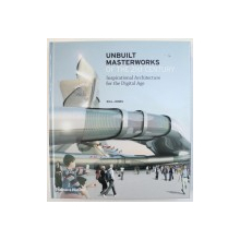 UNBUILT MASTERWORKS OF THE 21 st CENTURY - INSPIRATIONAL ARCHITECTURE FOR THE DIGITAL AGE by WILL JONES , with 900 ILLUSTRATIONS , 747 in color , 2009