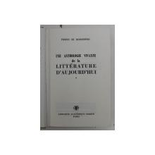 UNE ANTHOLOGIE VIVANTE DE LA LITTERATURE D ' AUJOURD ' HUI 1945 - 1965 PAR PIERRE DE BOISDEFFRE , 1965