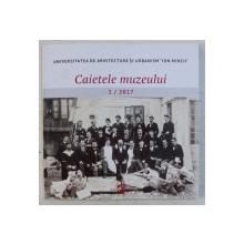 UNIVERSITATEA DE ARHITECTURA SI URBANISM  ' ION MINCU '  - CAIETELE MUZEULUI  , NR,  1 / 2017