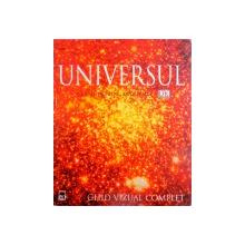 UNIVERSUL, GHID VIZUAL COMPLET, O CARTE DORLING KINDERSLEY de MARTIN REES, 2008