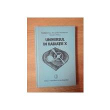 UNIVERSUL IN RADIATIE X de EMILIA TIFREA , ALEXANDRU DUMITRESCU , GEORGETA MARIS , Bucuresti 1987