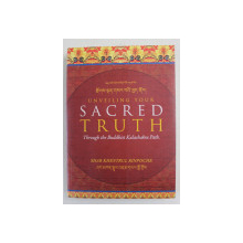 UNVEILING  YOUR SACRED TRUTH - THROUGH THE BUDDHIST KALACHAKRA PATH by SHAR KHENTRUL RINPOCHE , 2014