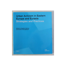 URBAN ACTIVISM IN EASTERN EUROPE AND EURASIA - STRATEGIES AND PRACTICES by TSYPYLMA DARIEVA , CAROLA S. NEUGEBAUER , 2020
