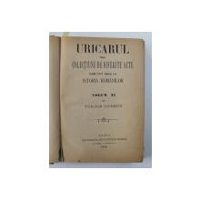 URICARUL SAU COLECTIUNE DE DIFERITE ACTE CARE POT SERVI LA ISTORIA ROMANILOR  de THEODOR CODRESCU , VOLUMELE XI - XII , COLEGAT DE DOUA CARTI , 1889
