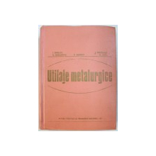 UTILAJE METALURGICE de IULIAN OPRESCU ...MIHAI GUTU , 1977