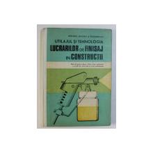 UTILAJUL SI TEHNOLOGIA LUCRARILOR DE FINISAJ IN CONSTRUCTII , MANUAL PENTRU CLASA A XII -A  de ILIE DAVIDESCU si CONSTANTIN ROSOGA , 1987