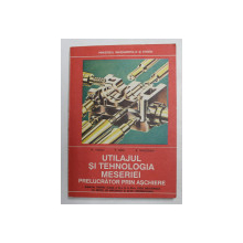 UTILAJUL SI TEHNOLOGIA MESERIEI PRELUCRATOR PRIN ASCHIERE , MANUAL PENTRU CLASA A XI -A SI A XII -A , LICEE INDUSTRIALE CU PROFIL DE MECANICA SI SCOLI PROFESIONALE de M. VOICU ...R. GHILEZAN , 1992