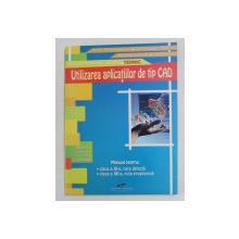 UTILIZAREA APLICATIILOR DE TIP CAD , MANUAL PENTRU CLASA A XII-A , RUTA DIRECTA , CLASA A XII -A , RUTA PROGRESIVA de VICTOR - FLORIN CONSTANTIN ...DANIEL BESNEA , 2007