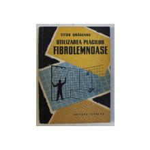 UTILIZAREA PLACILOR FIBROLEMNOASE de TITUS ORADEANU , 1958