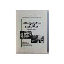 VALEA MACRISULUI UN SAT DIN BARAGAN , STUDIU SOCIOLOGIC de VLAD GRIGORAS ... MONICA VASILE , 2004