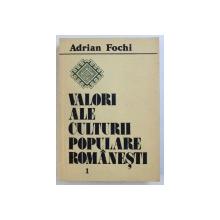 VALORI ALE CULTURII POPULARE ROMANESTI , VOL. I de ADRIAN FOCHI , 1987