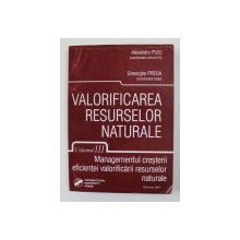 VALORIFICAREA RESURSELOR NATURALE , VOLUMUL III - MANAGEMENTUL CRESTERII EFICIENTEI VALORIFICARII RESURSELOR NATURALE de ALEXANDRU PUIU si GHEORGHE PREDA , 2005
