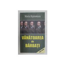 VANATOAREA DE BARBATI de MARIA RIPINSKAIA , 2006