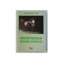 VANATOAREA , ETERNA POVESTE de GHEORGHE COLT , 2002