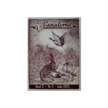 VANATORUL  - REVISTA ASOCIATIEI GENERALE A VANATORILOR DIN R.P.R. , ANUL V , NR . 7, IULIE  , 1953