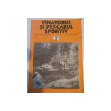 VANATORUL SI PESCARUL SPORTIV , REVISTA ASOCIATIEI GENERALE A VANATORILOR SI PESCARILOR SPORTIVI , NR. 3 , MARTIE 1982