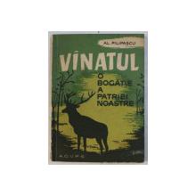 VANATUL  -  O BOGATIE A PATRIEI NOASTRE de AL . FILIPASCU , 1965, PREZINTA HALOURI *