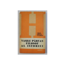 VASILE PARVAN - FILOSOF AL ISTORIEI de VIRGIL EMILIAN CATARGIU , 1982