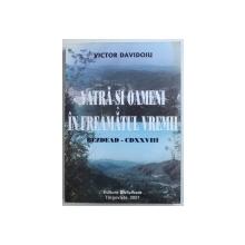 VATRA SI OAMENI IN FREAMATUL VREMII / BEZDEA - CDXXVIII de VICTOR DAVIDOIU, 2001 *CONTINE DEDICATIA AUTORULUI