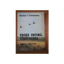 VECHE PATIMA, VANATOAREA... de NICOLAE C. CRISTOVEANU  1980