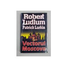 VECTORUL MOSCOVA de ROBERT LUDLUM si PATRICK LARKIN , 2006