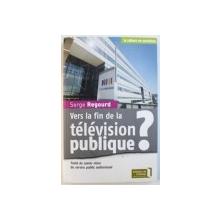 VERS LA FIN DE LA TELEVISION PUBLIQUE? par SERGE REGOURD, 2008