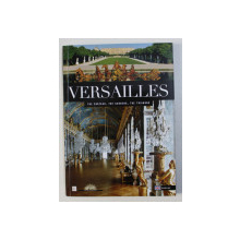 VERSAILLES - THE CHATEAU , THE GARDENS , THE TRIANONS by BEATRIX SAULE , 2016