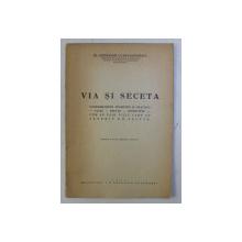 VIA SI SECETA -  CONSIDERATIUNI TEORETICE SI PRACTICE de GHERASIM CONSTANTINESCU , 1947