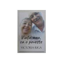 VIATA MEA CA O POVESTE de VICTORIA IUGA , 2021