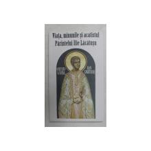 VIATA , MINUNILE SI ACATISTUL PARINTELUI ILIE LACATUSU , editie ingrijita de CIPRIAN VOICILA , 2011